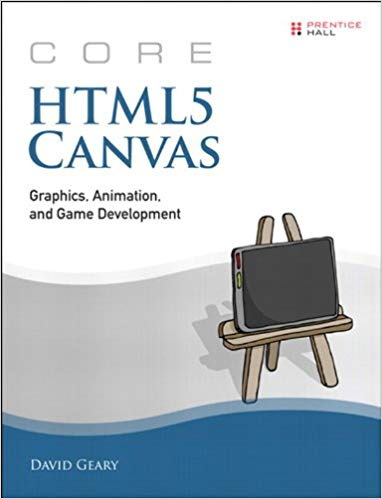 Core HTML5 Canvas: Graphics, Animation, and Game Development ( Core Series) – David Geary