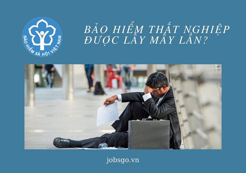 Bảo hiểm thất nghiệp được lấy mấy lần?